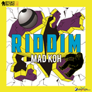 RIDDIM/MAD KOH