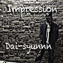 Impression/Dai-syunnn