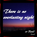 There is no everlasting night/w-Band