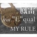 "My Rule (feat. ""E""qual)/鳳雷"