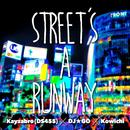STREET'S A RUNWAY/Kayzabro, DJ☆GO & KOWICHI