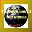 Through world big waves/Team S P.C.