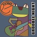 GROOBEE NIGHT/GROOBEE