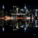 Night Drop/the you