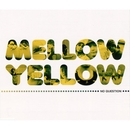 NO QUESTION/MELLOW YELLOW