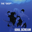 "THE ""DEEP""/SOUL SCREAM"