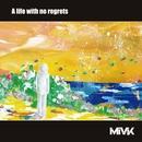 A life with no regrets/MiVK