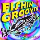 Fishin' Groover/KAZBONGO