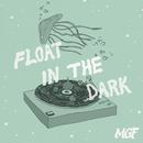 Float in the Dark/MGF