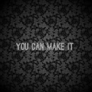 YOU CAN MAKE IT/CLOSED I's
