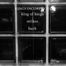 King of Kings Strikes Back/Kings Incorporated