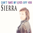 CAN'T TAKE MY EYES OFF YOU/Sierra