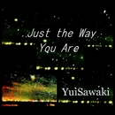 Just the Way You Are/澤木柚依