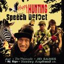 Happy Hunting/SPEECH DEFECT