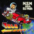 YOLO (feat. 金井トシキ)/M.S.M a.k.a. DJ Mah