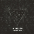 FOREVER | NEVER/SWANSHORE