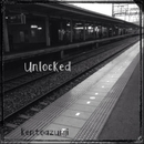 Unlocked/kentoazumi