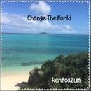 Change the World/kentoazumi