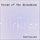 Dream of the drowsiness/kentoazumi