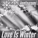 Love Is Winter/kentoazumi