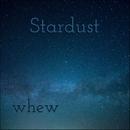 Stardust/whew