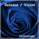 Release / Vision/kentoazumi