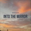 Into the Mirror/kentoazumi