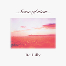 Scene of view/Re:Lilly