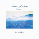 Scene of view Remixes/Re:Lilly