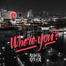 Where you?/ROCK RIVER