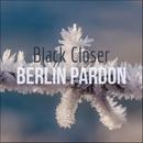 Berlin Pardon/Black Closer