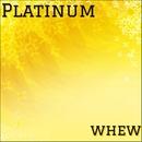 Platinum/whew