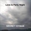 Love Is Party Night/SECRET VOYAGE