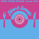 Nice & Sweets (feat. 963)/NEW TOWN REVUE