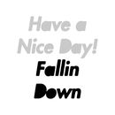 Fallin Down/Have a Nice Day!