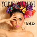 You're Not Alone/Ichi-Go