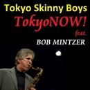 TokyoNOW! (feat. Bob Mintzer)/Tokyo Skinny Boys