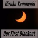 Our First Blackout/Hiroko Yamawaki