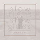 slow light, slow glass/Annabel