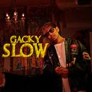 SLOW/GACKY