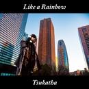 Like a Rainbow/TSUKATHA