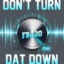 Don't Turn Dat Down/Fire Ball