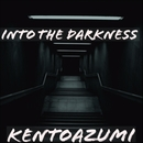 Into the Darkness/kentoazumi