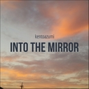 Into the Mirror (Short Ver.)/kentoazumi