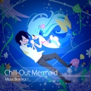 Chill Out Mermaid MusicBox Vol.1/Mermaid