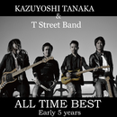 ALL TIME BEST ~Early 5years~/田中和義 & T Street Band