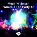 Where Is The Party At/Mosh 'N' Smash