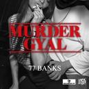 MURDER GYAL/77BANKS