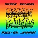 REGGAE MUSIC/RYU-SK JAPAN