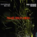 The Ancient Drones parallel world's remixes/ZANZIBAR BLUES